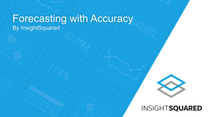 201: Forecasting with Accuracy in InsightSquared [SFDC]